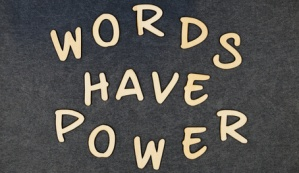 Words have power on wooden words blocks.